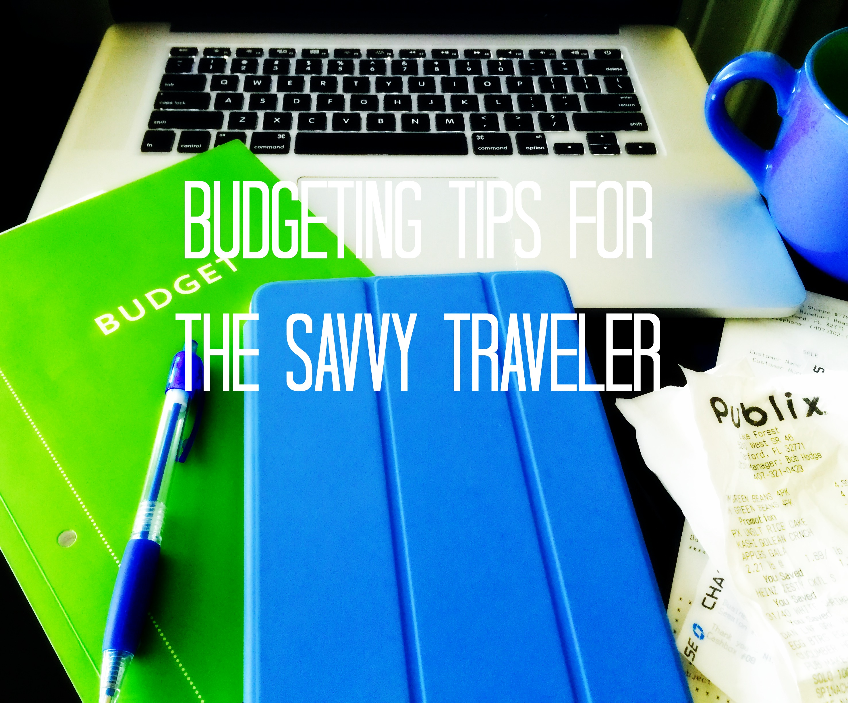 Budgeting Tips for the Savvy Traveler