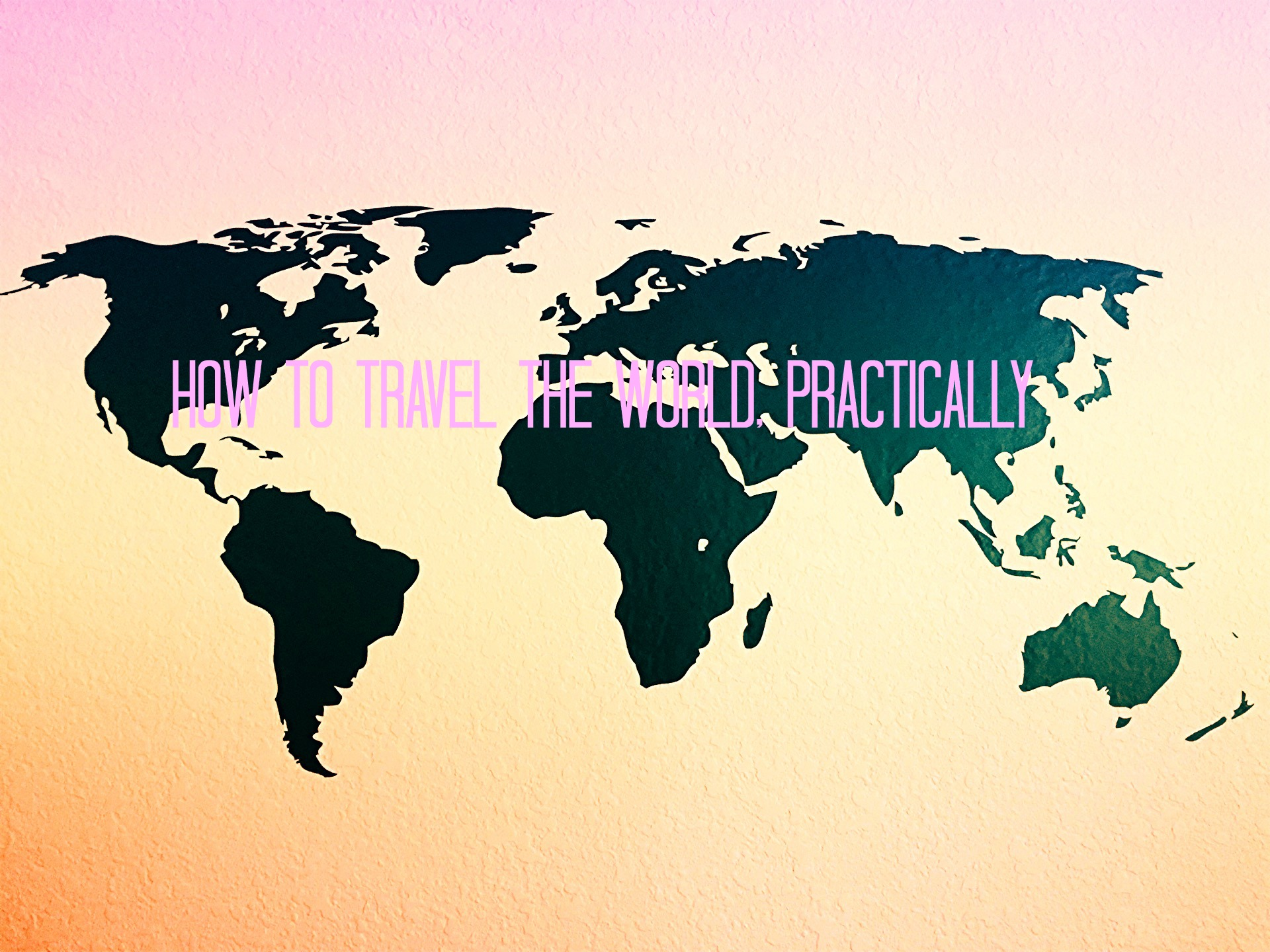 How to Travel the World, Practically