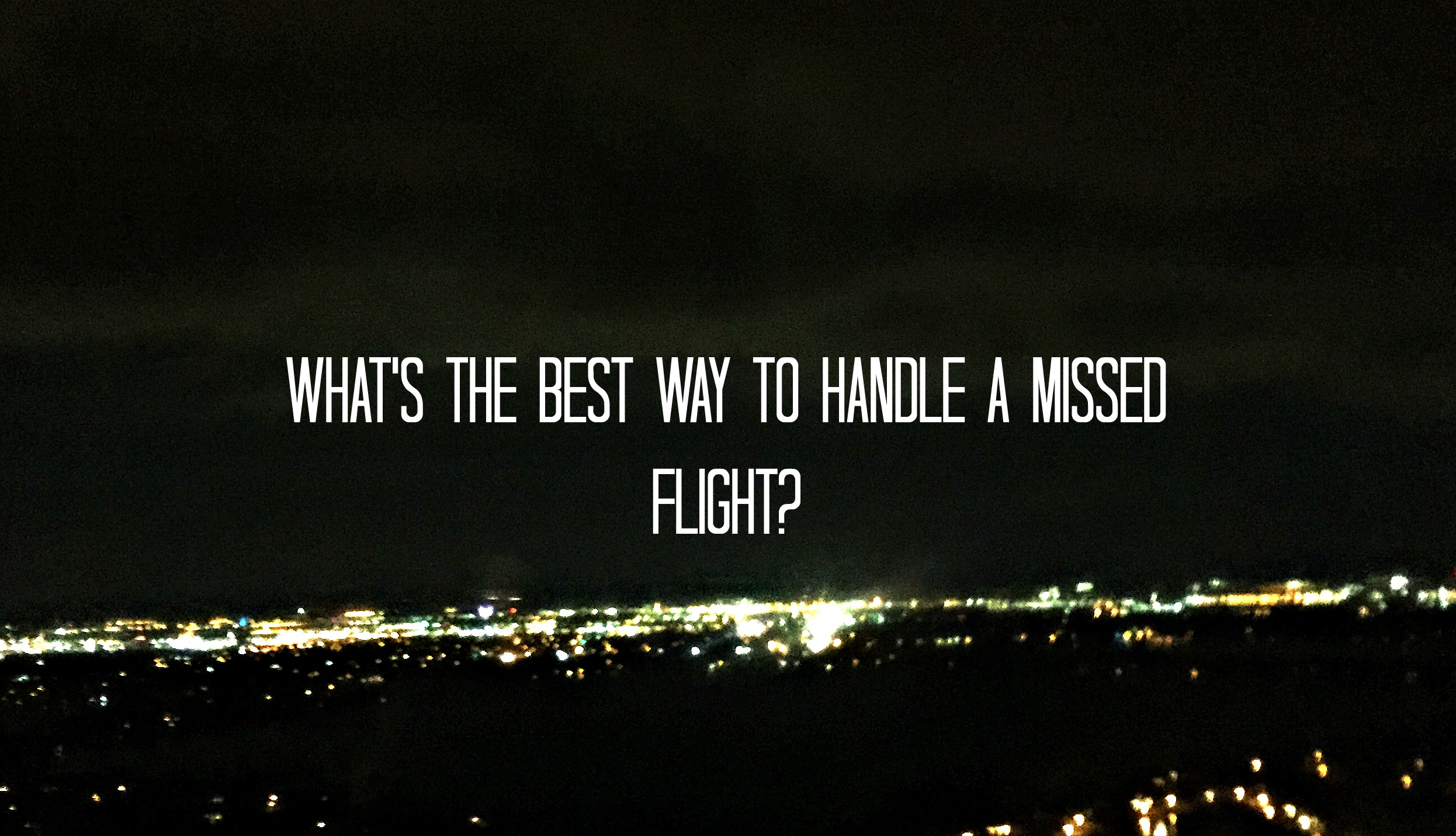 What's the Best Way to Handle a Missed Flight?