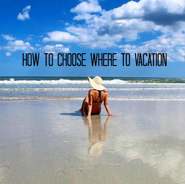 How to Choose Where to Vacation