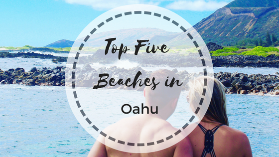 Top Five Beaches in Oahu, Hawaii