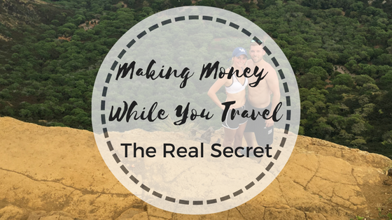 Making Money While you Travel: The Real Secret