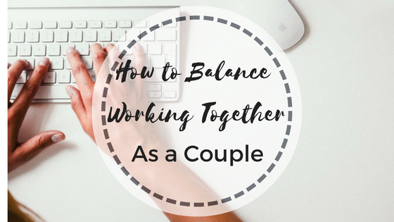 How to Balance Working Together as a Couple