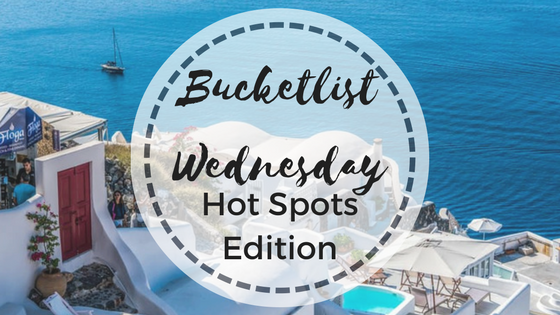 Bucket List Wednesday: Hot Spots Edition