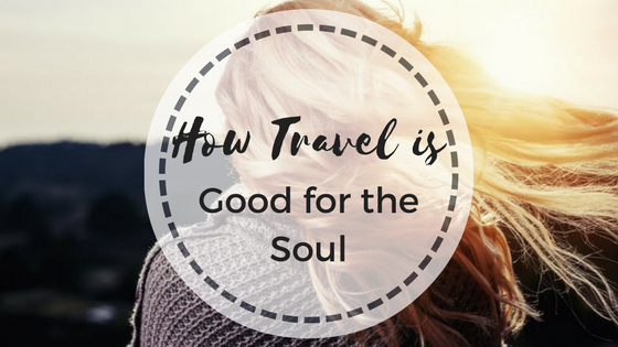 How Travel is Good for the Soul