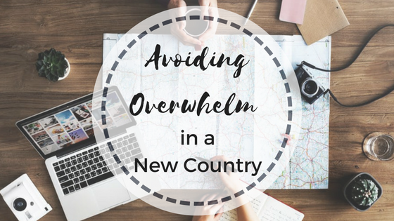 Avoiding Overwhelm in a New Country