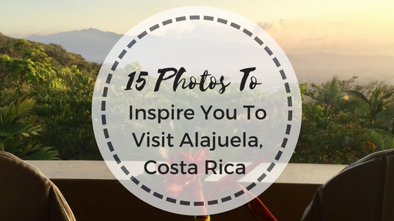 15 Photos To Inspire You To Visit Alajuela, Costa Rica