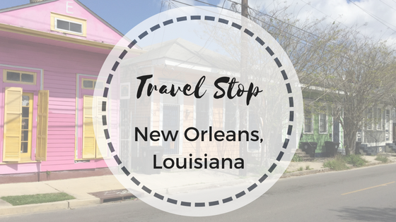 Travel Stop: New Orleans, Louisiana