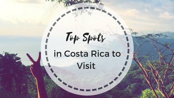 Top Spots in Costa Rica to Visit