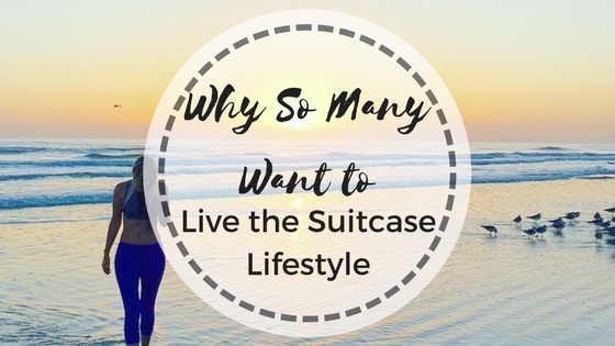 Why So Many Want to Live the Suitcase Lifestyle