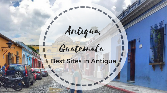 Antigua, Guatemala: Best Sites in Antigua